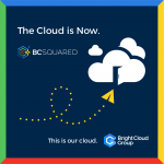 The Cloud is Now. BCSquared.